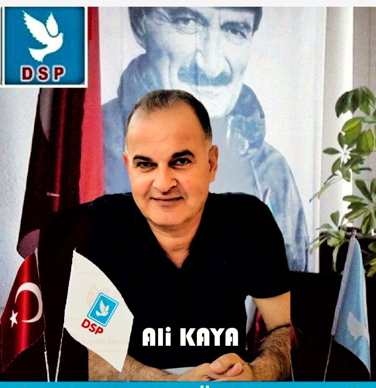 Arsuz DSP İlçe Başkanı Ali Kaya,